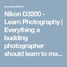 Nikon D3200 - Learn Photography | Everything a budding photographer should learn to make the basics right.