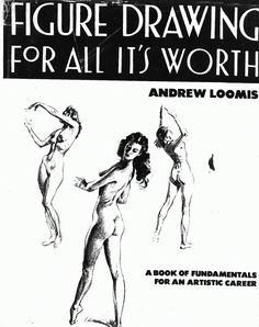 Figure Drawing for All It's Worth by Andrew Loomis -- read the full book online for free.