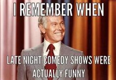 I really miss Johnny Carson. So tired of Trump bashing. it's really not funny . isn't there any comedic talent out there ? We don't even bother to tune in anymore . Late Night Comedy, No Kidding, Johnny Carson, Childhood Days, Comedy Show, I Remember When, Old Tv Shows, Classic Tv, Great Memories
