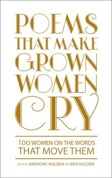 Poems That Make Grown Women Cry By Anthony Holden and Ben Holden