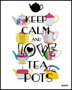 KEEP CALM AND LOVE TEA POTS - created by eleni