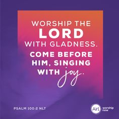Worship the LORD with gladness. Come before him, singing with joy. –Psalm 100:2 NLT #VerseOfTheDay #Bible Psalm 100, Psalms, Worship The Lord, Sai Baba Wallpapers, Prayer Quotes, Verse Of The Day, Singing, Joy, Bible Verses