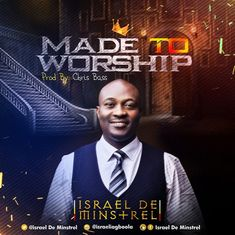 "Israel De Minstrel – Made To Worship. Port-Harcourt Based Singer, Israel Agboola also known as Israel De Minstrel releases his first official single titled ""Made To Worship"", a song in which he expressed his undying love to worship God."