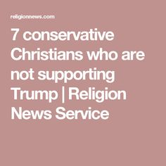 7 conservative Christians who are not supporting Trump | Religion News Service