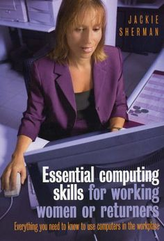 Essential Computing Skills For Working Women or Returners: Everything you need to know to use computers in the workplace « LibraryUserGroup.com – The Library of Library User Group