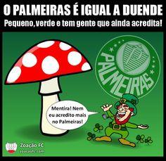 A semelhança entre o Palmeiras e um duende: verde, pequeno e tem gente que ainda acredita! Fonte: C0R1NTH14N5 M1L GR4U.