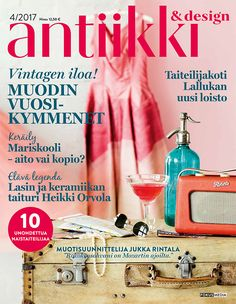 Antiikki & Design 4/2017. Kannen kuva Pia Inberg, tyyli Irene Wichmann