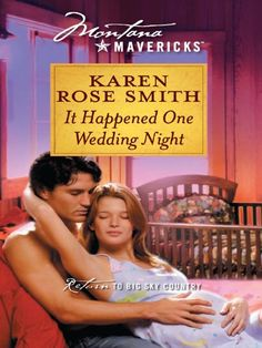 It Happened One Wedding Night (Montana Mavericks) by [Smith, Karen Rose]