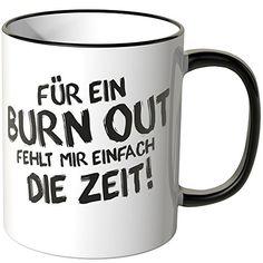 Wandkings® Tasse, Spruch: Für ein BURN OUT fehlt mir einf... https://www.amazon.de/dp/B00UNJRQZ0/ref=cm_sw_r_pi_dp_x_WGuVxbWMY2ZBE