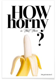 How Horny Is That Then als Premium Poster von Kubistika Shops, Banana, Fruit, Portrait, Prints, Business, Type Posters, Pictures, Homes