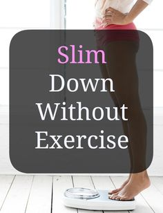 Make these simple everyday changes to slim down without exercise