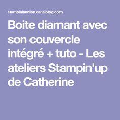 Boite diamant avec son couvercle intégré + tuto - Les ateliers Stampin'up de Catherine