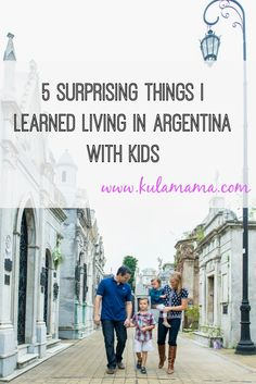 5 surprising things I learned living in argentina with kids from www.kulamama.com