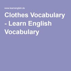 Clothes Vocabulary - Learn English Vocabulary Vocabulary Clothes, English Vocabulary, Learn English, Language, Learning, Learning English, Languages, Teaching, Education