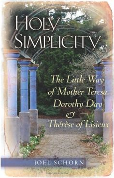 Holy Simplicity: The Little Way of Mother Teresa, Dorothy Day & Therese of Lisieux Catholic Books, Catholic Gifts, Dorothy Day, Evil World, The Cloisters, Spirituality Books, Saint Quotes, Francis Of Assisi, What Book
