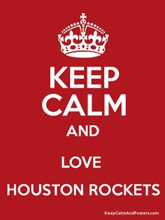 Keep Calm And Love The Houston Rockets