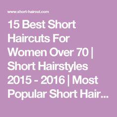 15 Best Short Haircuts For Women Over 70 | Short Hairstyles 2015 - 2016 | Most Popular Short Hairstyles for 2016