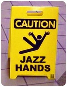 You never know when a case of Jazz hands may break out....