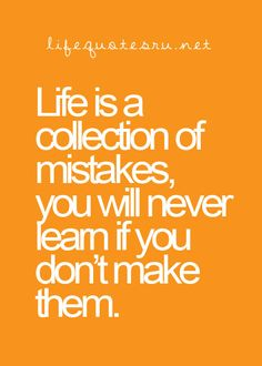 life is a collection of mistakes