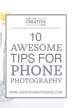 Join the Creative Side | 10 awesome photography tips for phone photographers | We probably all know that blog photography is a really…: