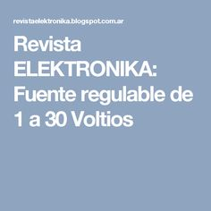Revista ELEKTRONIKA: Fuente regulable de 1 a 30 Voltios