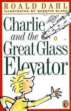 Charlie and the Great Glass Elevator, written by Roald Dahl, illustrated by Quentin Blake