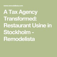 A Tax Agency Transformed: Restaurant Usine in Stockholm - Remodelista