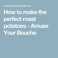 How to make the perfect roast potatoes - Amuse Your Bouche