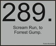 "Scream ""Run, Forest, run!"" to Forest Gump:)"