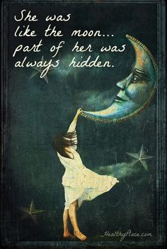 She was like the moon part of her was always hidden.