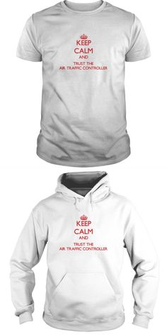 Keep Calm And Trust The Air Traffic Controller Air Traffic Controller T Shirt #air #traffic #controller #t #shirt