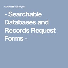 - Searchable Databases and Records Request Forms -