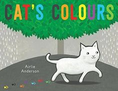 Cat's Colours by Airlie Anderson Cat Colors, Colours, Baby Storytime, Curious Cat, Buy A Cat, Bedtime Stories, Book Themes, Elementary Art, Story Time