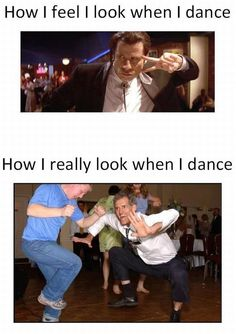 How I think I look when I dance vs how I actually look