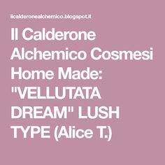 """Il Calderone Alchemico Cosmesi Home Made: """"VELLUTATA DREAM"""" LUSH TYPE (Alice T.)"""