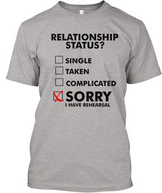 Every person in theatre has this problem. Rehearsal is not good for relationships. Purchase at http://teespring.com/TABS