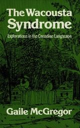 The Wacousta Syndrome: Explorations in the Canadian Langscape ~ Gaile McGregor ~ University of Toronto Press ~ 1985