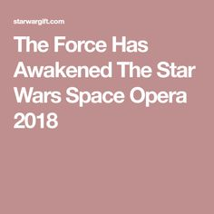 The Force Has Awakened The Star Wars Space Opera 2018