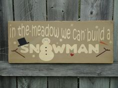 PRIMITIVE SNOWMAN Sign- In the Meadow we can build a snowman. $18.95, via Etsy.