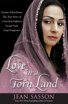 Love in a Torn Land Jean Sasson The story of the Kurdish Peshmerga and the women who sacrificed for them