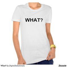 What? Tshirt
