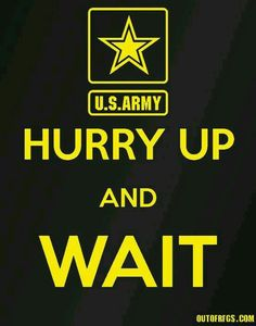 Hurry Up And Wait - Army - No one understands this like a military family! Military Memes, Military Love, Military Spouse, Military Art, Army Motto, Army Humor, Marine Humor, Army Brat, Army Infantry