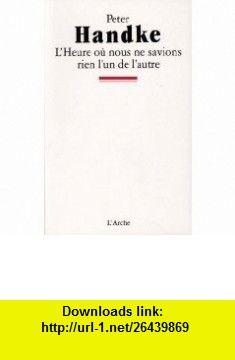 LHeure ou nous ne savions rien lun de lautre (9782851813220) Peter Handke , ISBN-10: 2851813226  , ISBN-13: 978-2851813220 ,  , tutorials , pdf , ebook , torrent , downloads , rapidshare , filesonic , hotfile , megaupload , fileserve