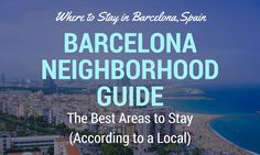 Where to Stay in Barcelona: Advice from an American expat and travel blogger about the best neighborhoods to stay in Barcelona!