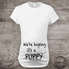 "Maternity shirt for dog lovers, funny novelty message tees, ""We're hoping it's a Puppy"" gift for her Pregnancy Announcement one of a kind Our Baby, Baby Boy, Just In Case, Just For You, Everything Baby, Baby Time, Baby Fever, Future Baby, Pjs"