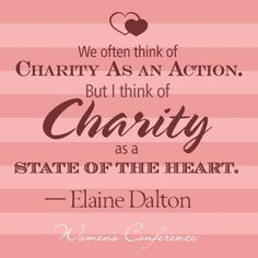 Charity at its best and highest form is the pure love of Christ as a state of the heart and a disposition to pass on the good freely received.