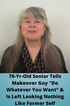 """70-Yr-Old #Senior Tells #Makeover Guy """"Do #Whatever You Want"""" & Is Left #Looking Nothing Like #Former Self"""