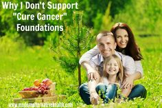 """It's true: I don't support """"cure cancer"""" foundations, for three main reasons. Find out what they are...and why you shouldn't support them either."""