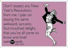 Free and Funny New Year's Ecard: My New Year's resolution is to be more positive and less sarcastic.like I won't fuck that up Create and send your own custom New Year's ecard. New Year Meme, Quotes About New Year, New Year Ecards, Happy Birthday Funny, Happy Birthday Quotes, Friend Birthday Meme, Funny Happy, Birthday Wishes, 21 Birthday