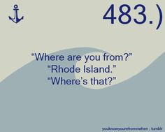 """""""Where are you from?""""""""Rhode Island.""""""""Where's that?""""""""]  Submitted by:misfourtunate-adventure"""